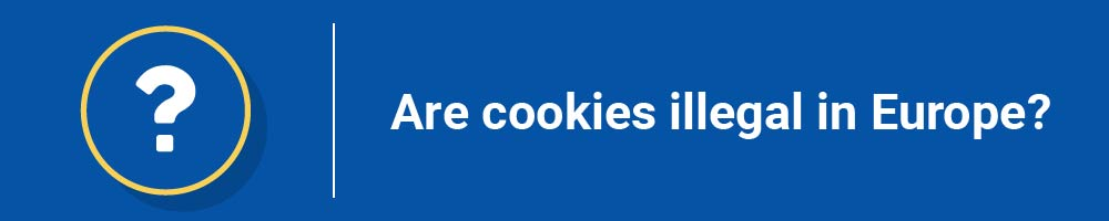Are cookies illegal in Europe?
