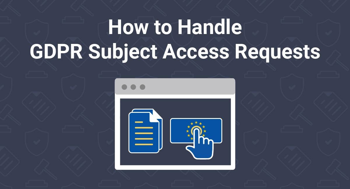 How to Handle GDPR Subject Access Requests