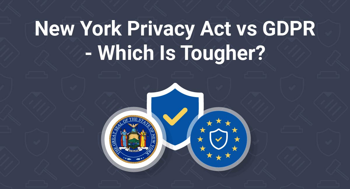 New York Privacy Act vs GDPR - Which Is Tougher?