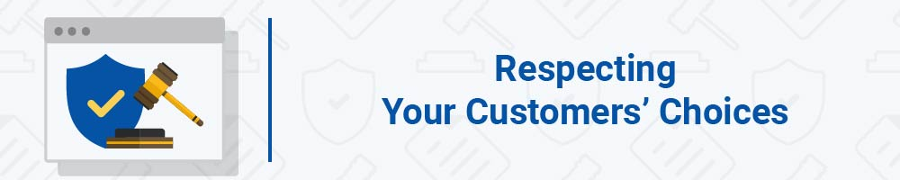 Respecting Your Customers' Choices