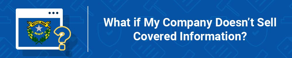 What if My Company Doesn't Sell Covered Information?