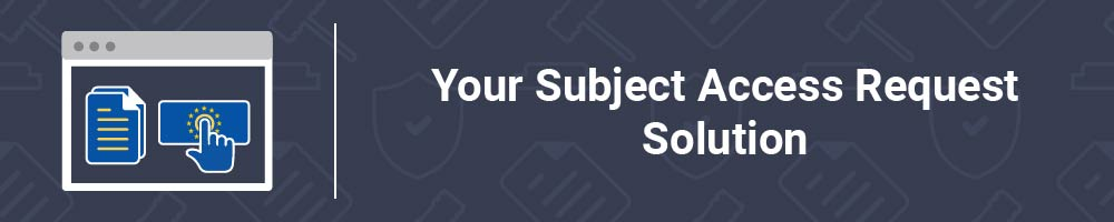 Your Subject Access Request Solution