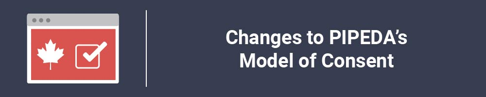 Changes to PIPEDA's Model of Consent