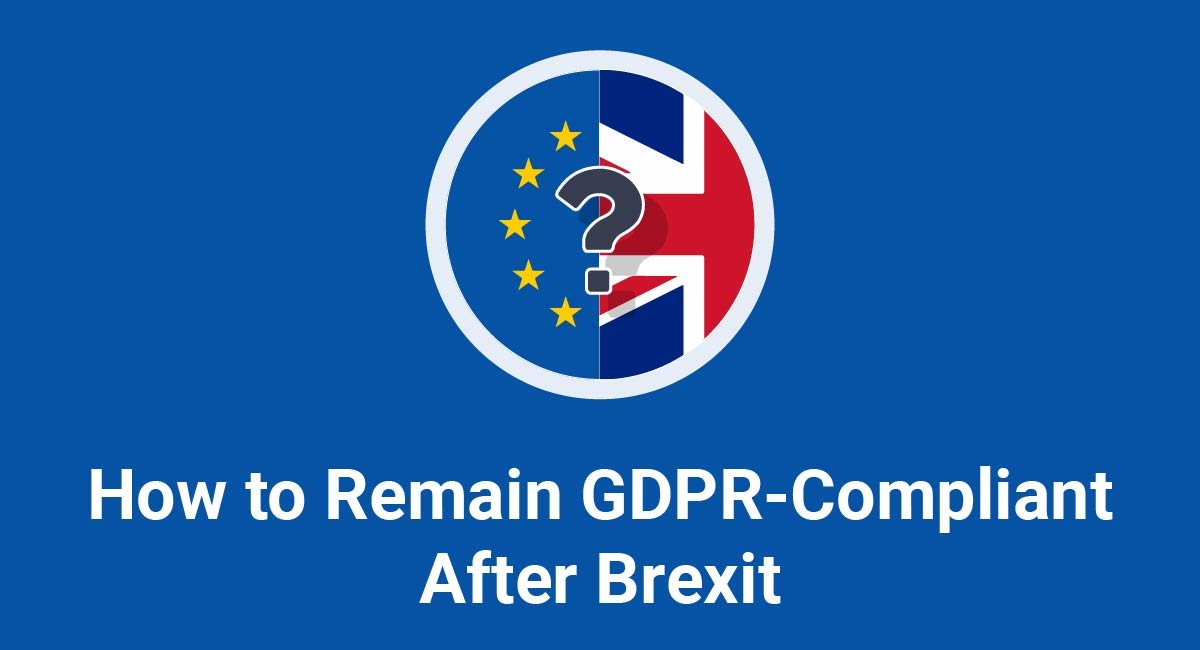 How to Remain GDPR-Compliant After Brexit