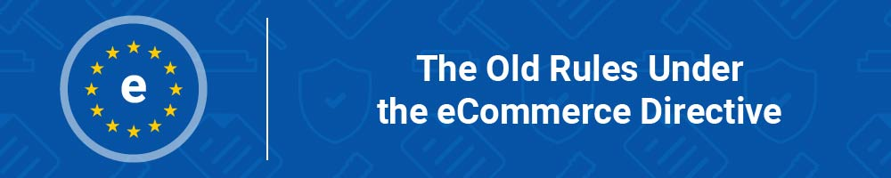 The Old Rules Under the eCommerce Directive