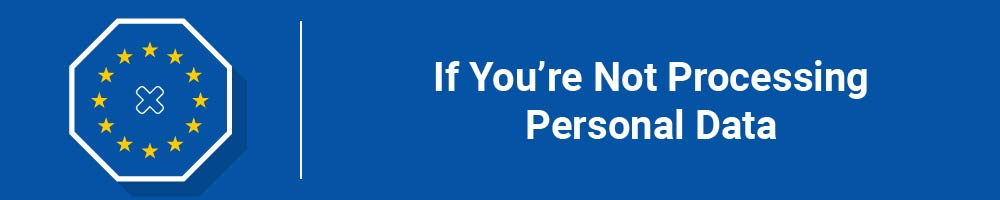 If You're Not Processing Personal Data