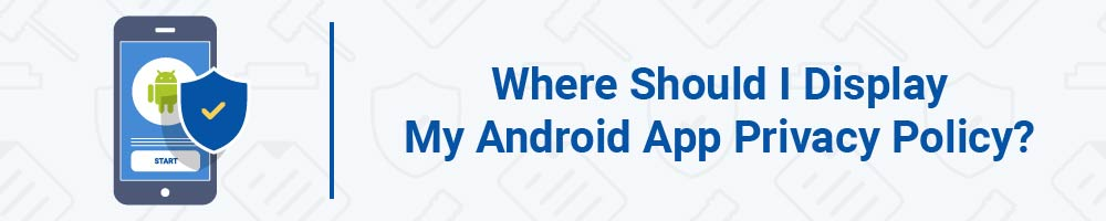 Where Should I Display My Android App Privacy Policy?