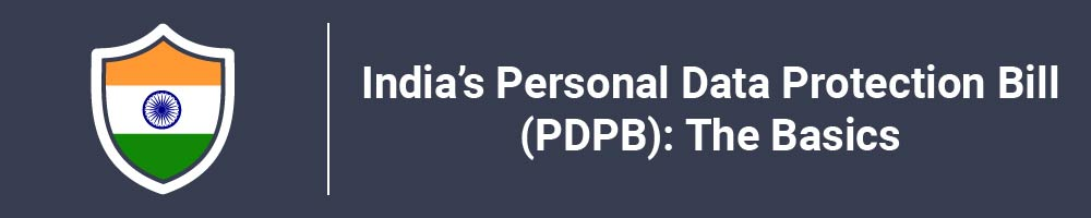 India's Personal Data Protection Bill (PDPB): The Basics