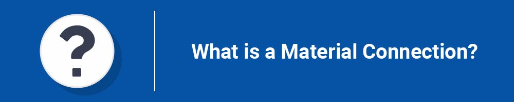 What is a Material Connection?
