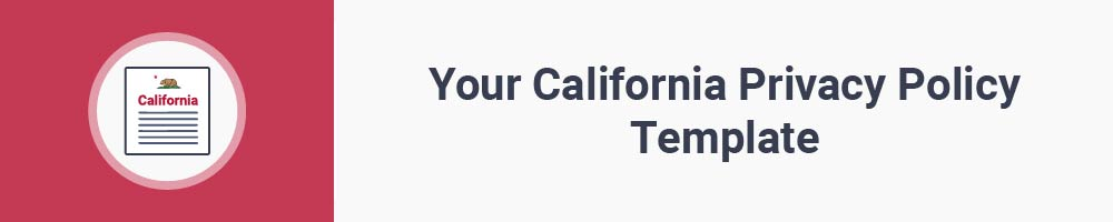 Your California Privacy Policy Template