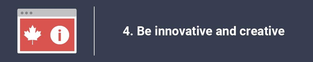 4. Be innovative and creative