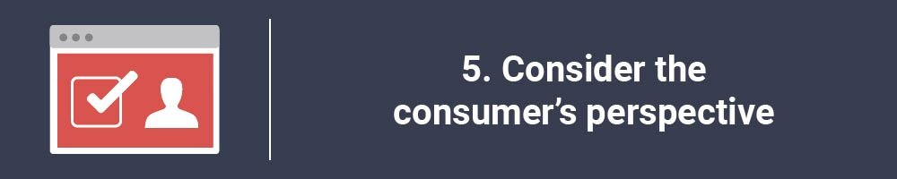 5. Consider the consumer's perspective