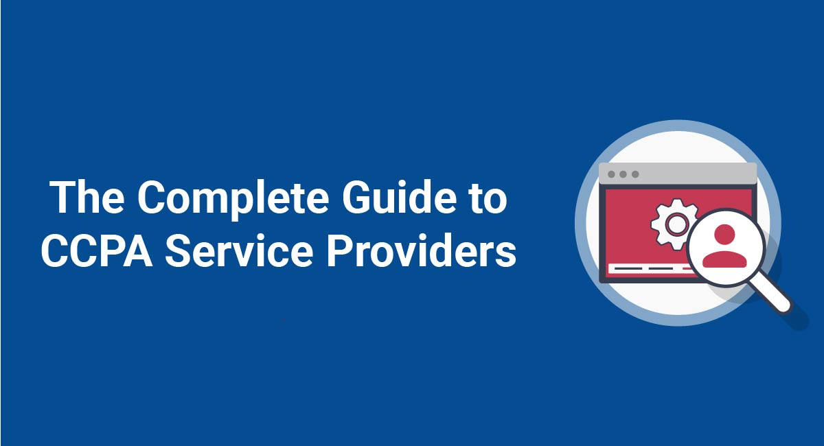 The Complete Guide to CCPA Service Providers