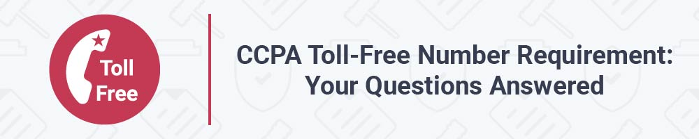 CCPA Toll-Free Number Requirement: Your Questions Answered