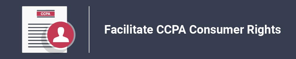 Facilitate CCPA Consumer Rights