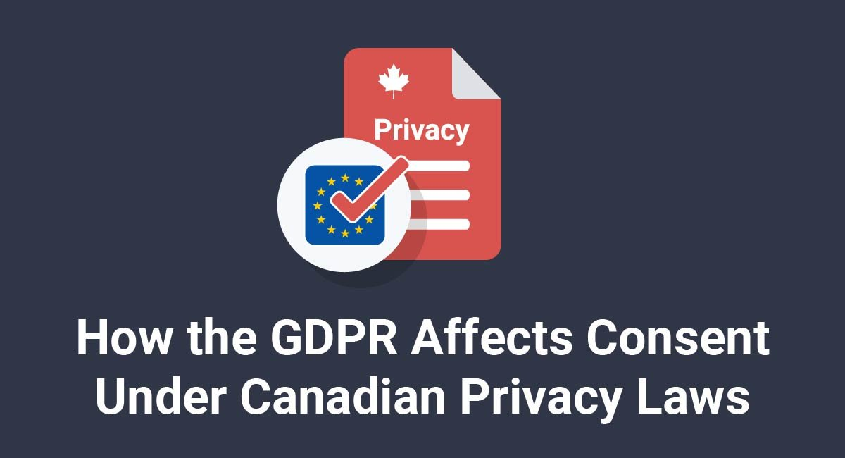 Image for: How the GDPR Affects Consent Under Canadian Privacy Laws