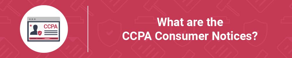 What are the CCPA Consumer Notices?