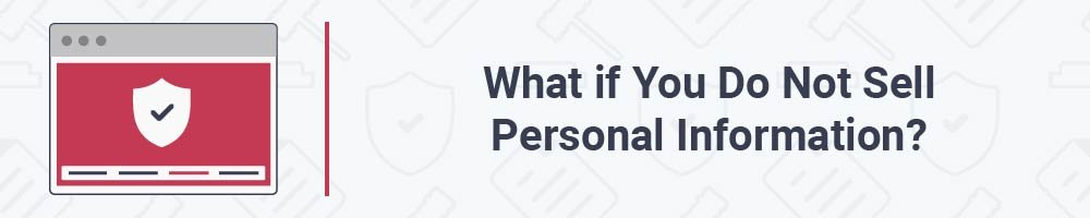 What if You Do Not Sell Personal Information?