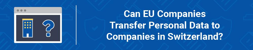 Can EU Companies Transfer Personal Data to Companies in Switzerland?