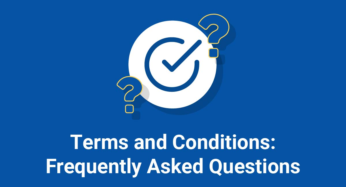 Terms and Conditions: Frequently Asked Questions