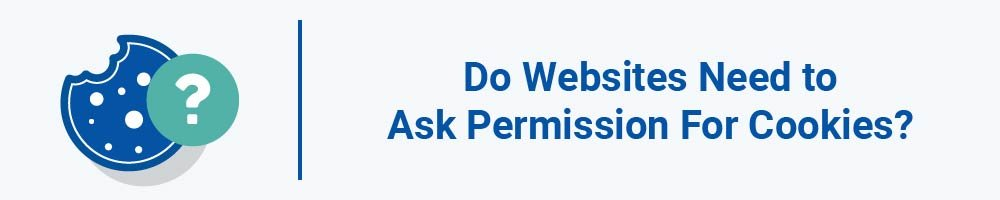 Do Websites Need to Ask Permission For Cookies?