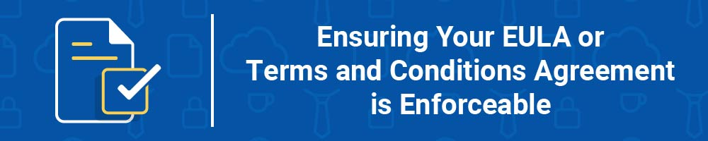 Ensuring Your EULA or Terms and Conditions Agreement is Enforceable