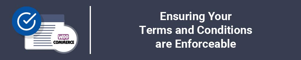 Ensuring Your Terms and Conditions are Enforceable