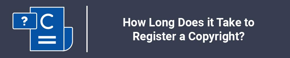 How Long Does it Take to Register a Copyright?