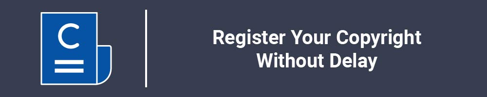 Register Your Copyright Without Delay