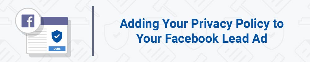 Adding Your Privacy Policy to Your Facebook Lead Ad