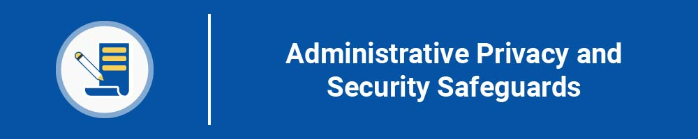 Administrative Privacy and Security Safeguards