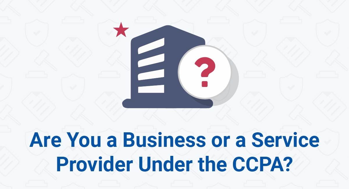 Are You a Business or a Service Provider Under the CCPA?