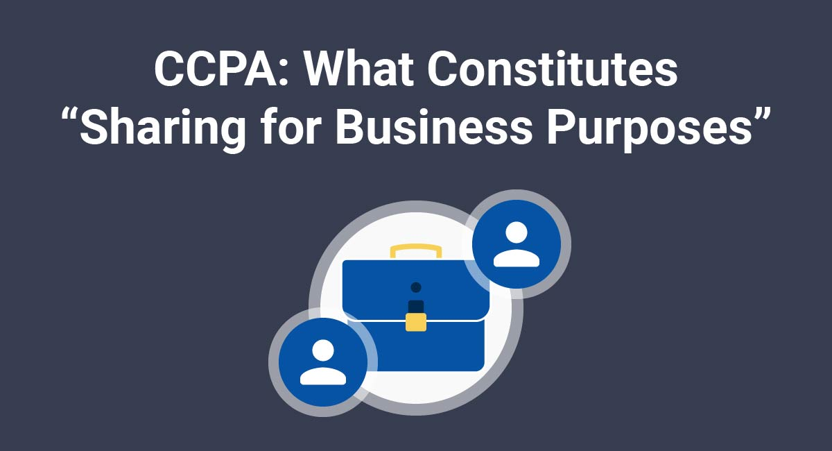 "CCPA: What Constitutes ""Sharing for Business Purposes"""