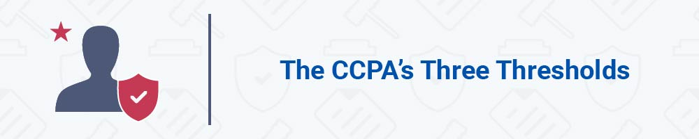 The CCPA's Three Thresholds