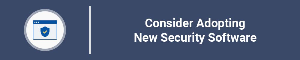 Consider Adopting New Security Software