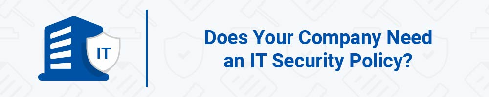 Does Your Company Need an IT Security Policy?