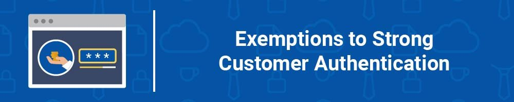 Exemptions to Strong Customer Authentication