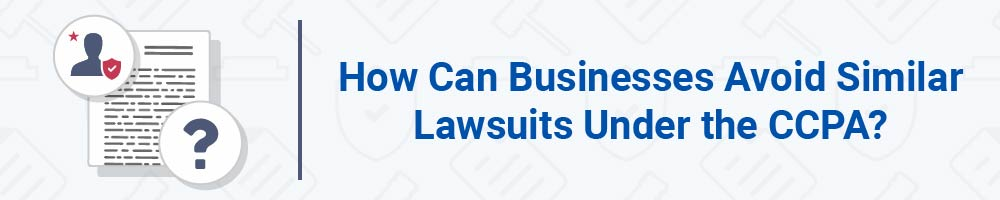 How Can Businesses Avoid Similar Lawsuits Under the CCPA?