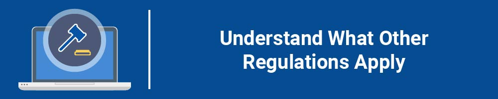 Understand What Other Regulations Apply