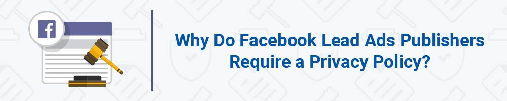 Why Do Facebook Lead Ads Publishers Require a Privacy Policy?