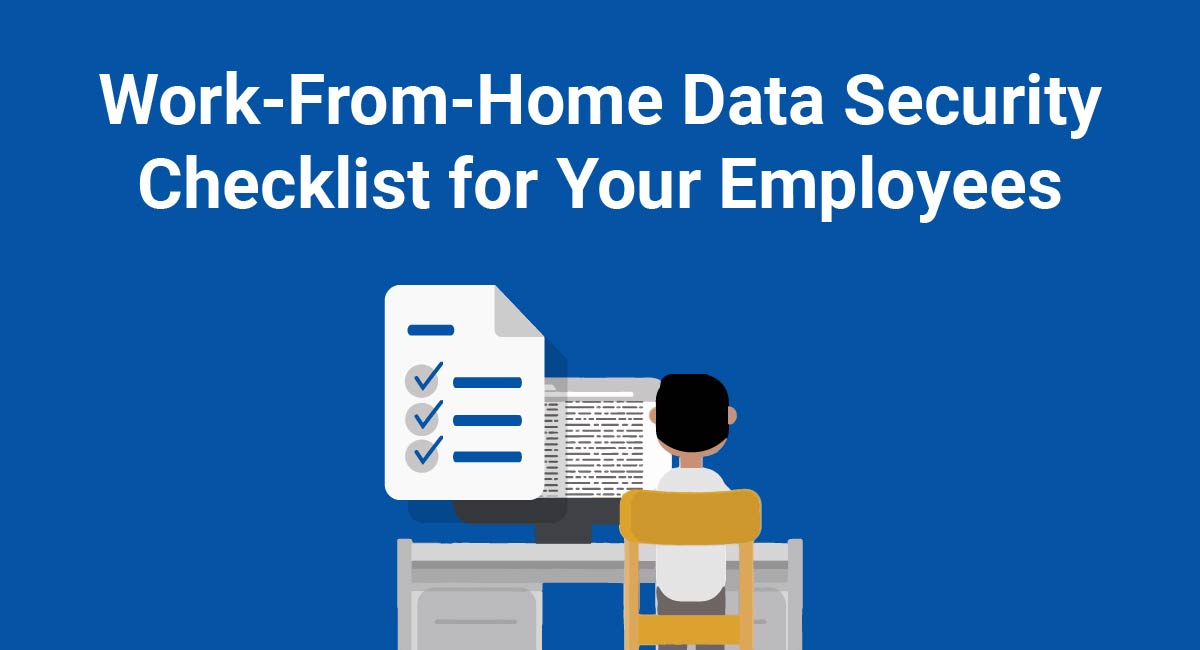Work-From-Home Data Security Checklist for Your Employees