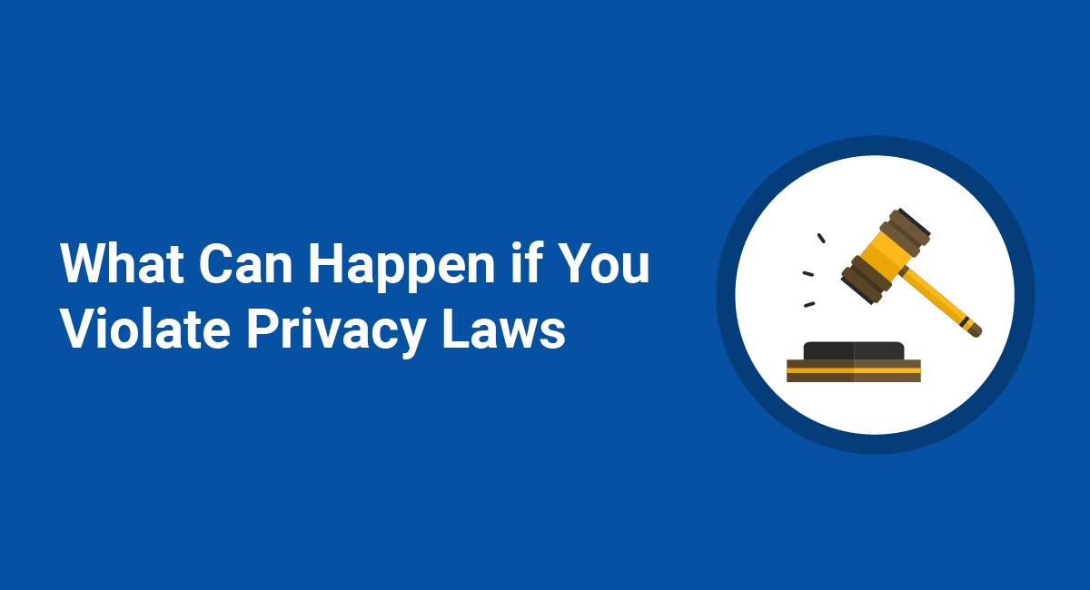 What Can Happen if You Violate Privacy Laws