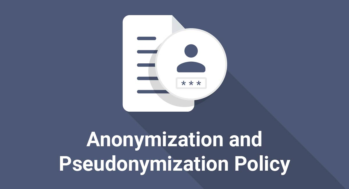 Anonymization and Pseudonymization Policy