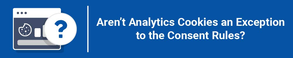 Aren't Analytics Cookies an Exception to the Consent Rules?
