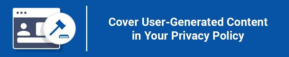 Cover User-Generated Content in Your Privacy Policy