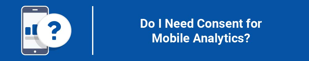 Do I Need Consent for Mobile Analytics?