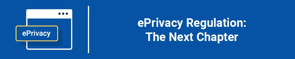ePrivacy Regulation: The Next Chapter