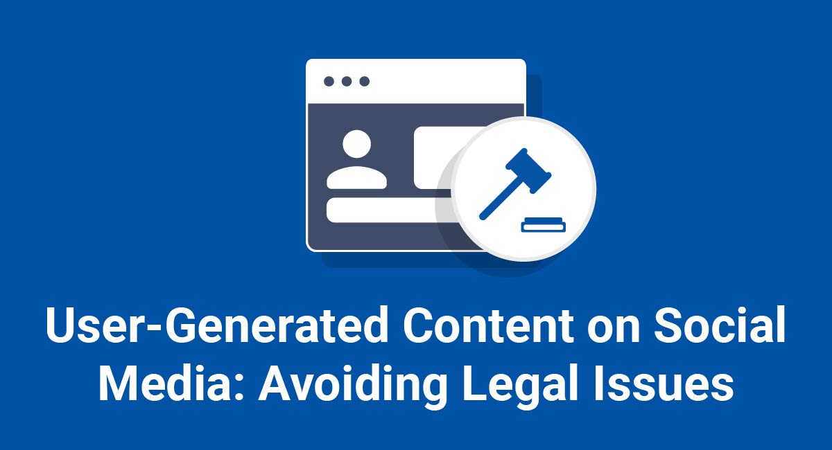 User-Generated Content on Social Media: Avoiding Legal Issues