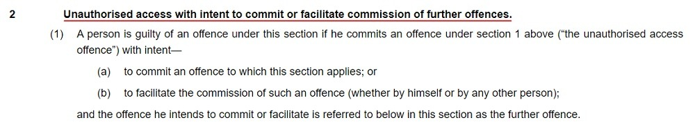 Legislation Gov UK: Computer Misuse Act 1990 - Section 2: Unauthorised access with intent to commit or facilitate commission of further offences