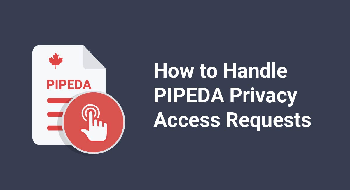 How to Handle PIPEDA Privacy Access Requests